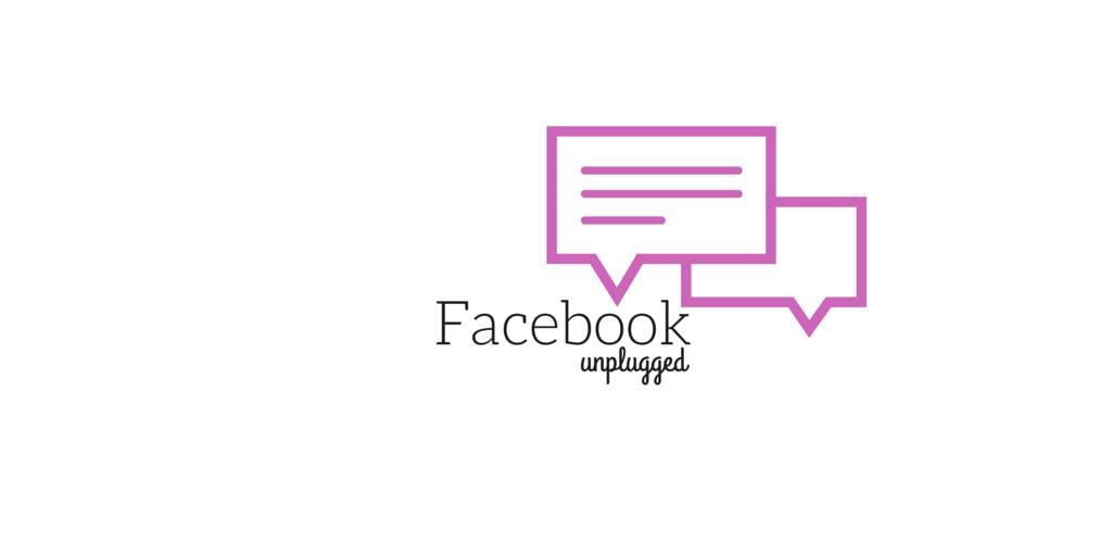 Facebook unplugged