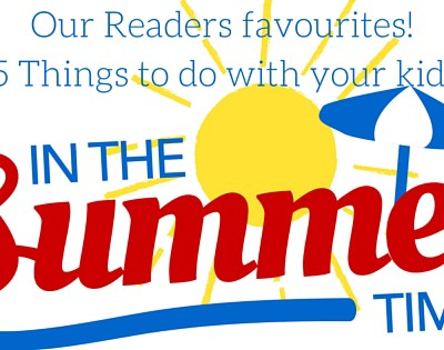 {Our Readers Favourites} 15 Things to do with your kids in the summer