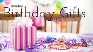non-toy Birthday Gift Ideas for kids