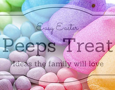 Easy Easter Peeps treat ideas the whole family will love