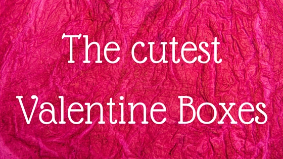 The cutest Valentine Boxes
