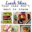 Back to school lunch ideas your kids won't want to trade