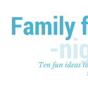 10 ideas to jump-start your family night