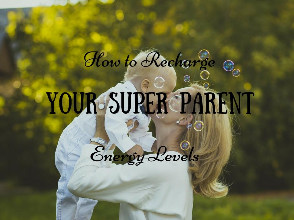 recharge your super parent energy levels