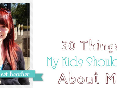 30 things my kids should know about me….