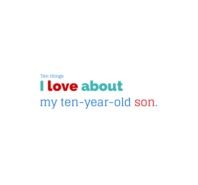 Ten things I love about my ten-year-old son