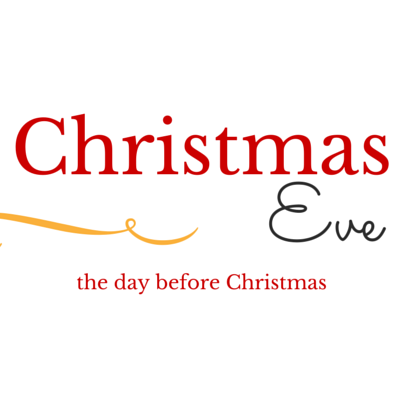 Christmas Eve… the day before Christmas