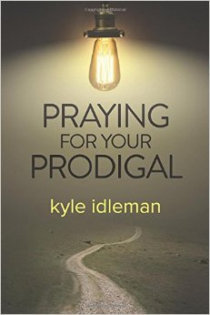 Book Review: Praying For Your Prodigal by Kyle Idleman