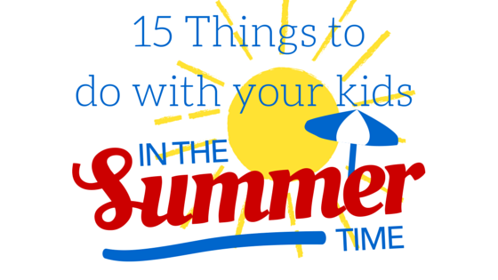 Things to do with your kids in the summer time