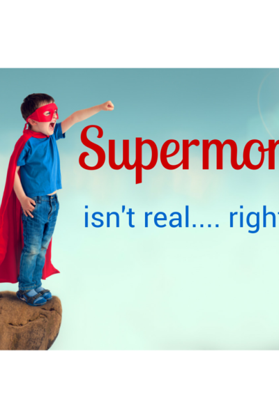 Supermom isn't real… right?