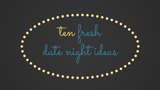 10 fresh date night ideas