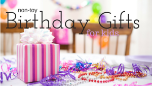 non-toy Birthday Gift Ideas for kids