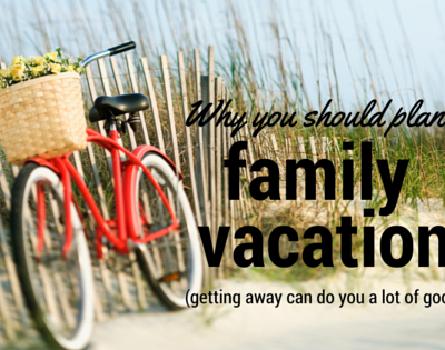 Now is a great time for a family vacation