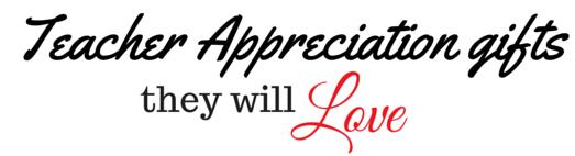Teacher Appreciation gifts will love