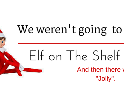 We weren't going to get Elf On The Shelf.