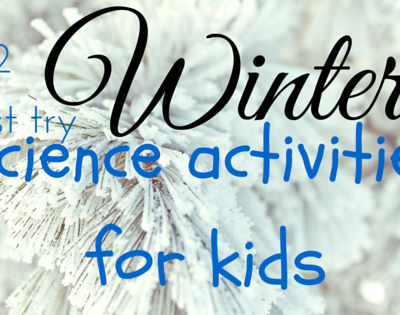 "12 ""must try"" Winter Science Activities for kids"