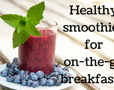 Healthy smoothies for on-the-go-breakfasts.