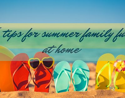6 tips for summer family fun at home