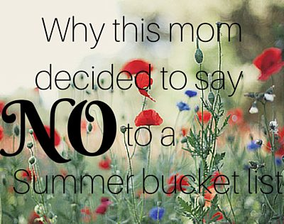Why this mom decided to say No to a summer bucket list.