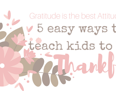 5 easy ways to teach kids how to be thankful