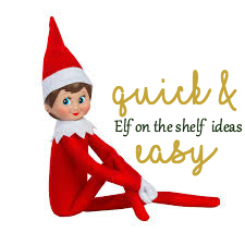 Quick & Easy Elf on the shelf Ideas