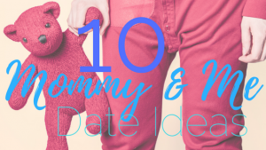 "10 ""Mommy and Me"" date ideas"