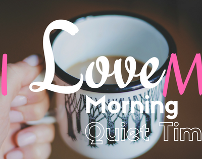 5 reasons I love my morning quiet time