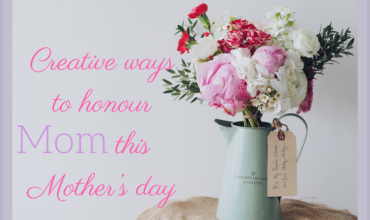 Creative ways to honour mom on Mother's Day