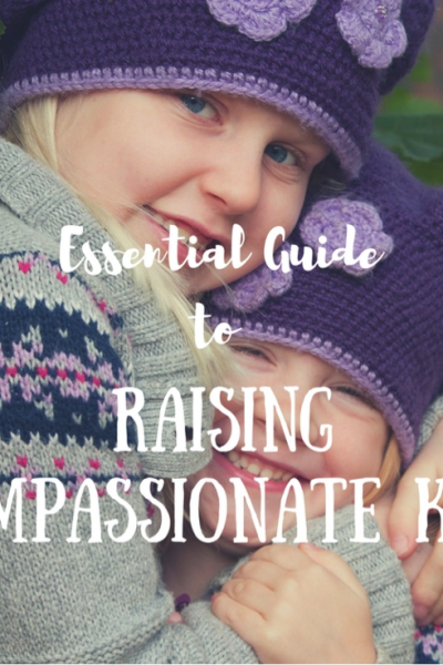 Guest Post- Essential Guide to Raising Compassionate Kids