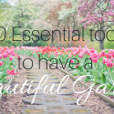 10 Gardening Tools you need to have a beautiful garden