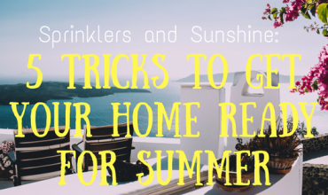 Sprinklers and Sunshine: 5 Tricks to Get Your Home Ready for Summer