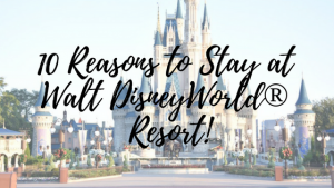 10 Reasons to Stay at Walt Disney World® Resort!
