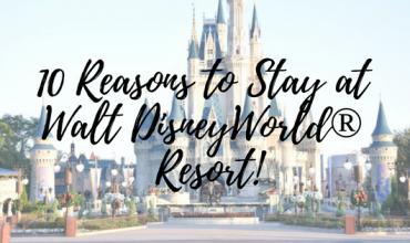 10 Reasons to Stay at Walt Disney World®Resort!