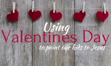 Using Valentine's Day to Point Our Kids to Jesus.