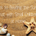 4 Tips to Beating the Summer Heat with Small Children at Home